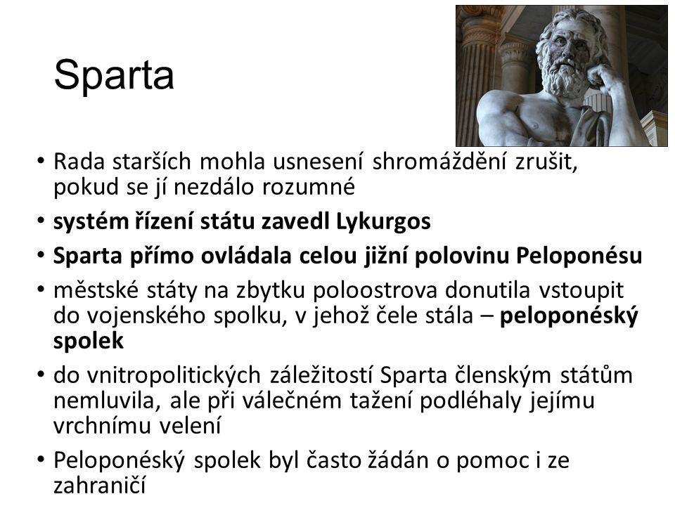 Sparta Rada starších mohla usnesení shromáždění zrušit, pokud se jí nezdálo rozumné systém řízení státu zavedl Lykurgos Sparta přímo ovládala celou jižní polovinu Peloponésu městské státy na zbytku poloostrova donutila vstoupit do vojenského spolku, v jehož čele stála – peloponéský spolek do vnitropolitických záležitostí Sparta členským státům nemluvila, ale při válečném tažení podléhaly jejímu vrchnímu velení Peloponéský spolek byl často žádán o pomoc i ze zahraničí