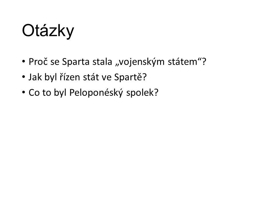"""Otázky Proč se Sparta stala """"vojenským státem . Jak byl řízen stát ve Spartě."""