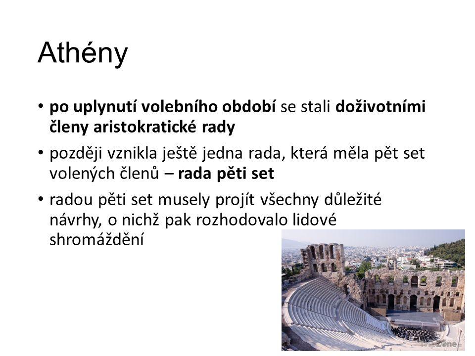 Athény po uplynutí volebního období se stali doživotními členy aristokratické rady později vznikla ještě jedna rada, která měla pět set volených členů – rada pěti set radou pěti set musely projít všechny důležité návrhy, o nichž pak rozhodovalo lidové shromáždění