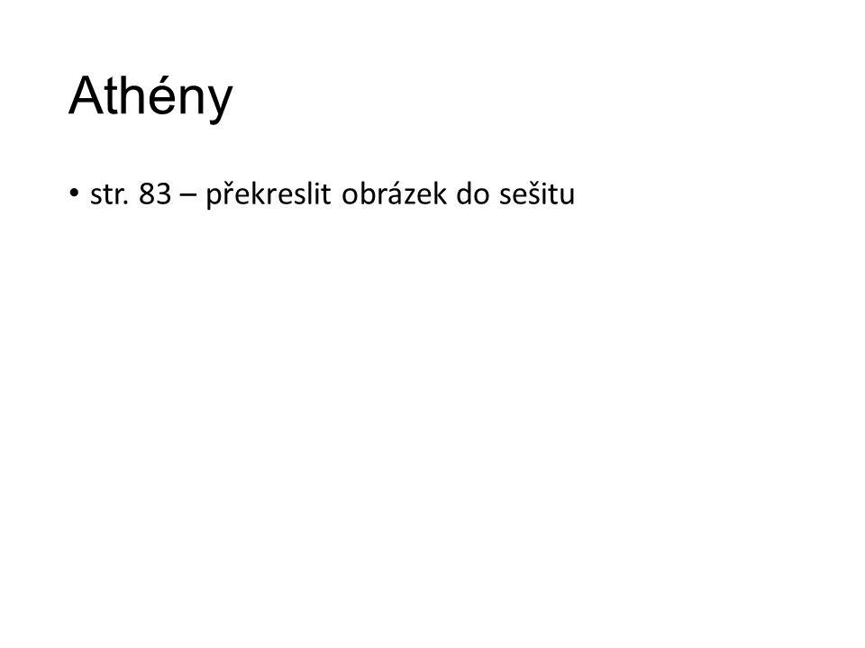 Athény str. 83 – překreslit obrázek do sešitu