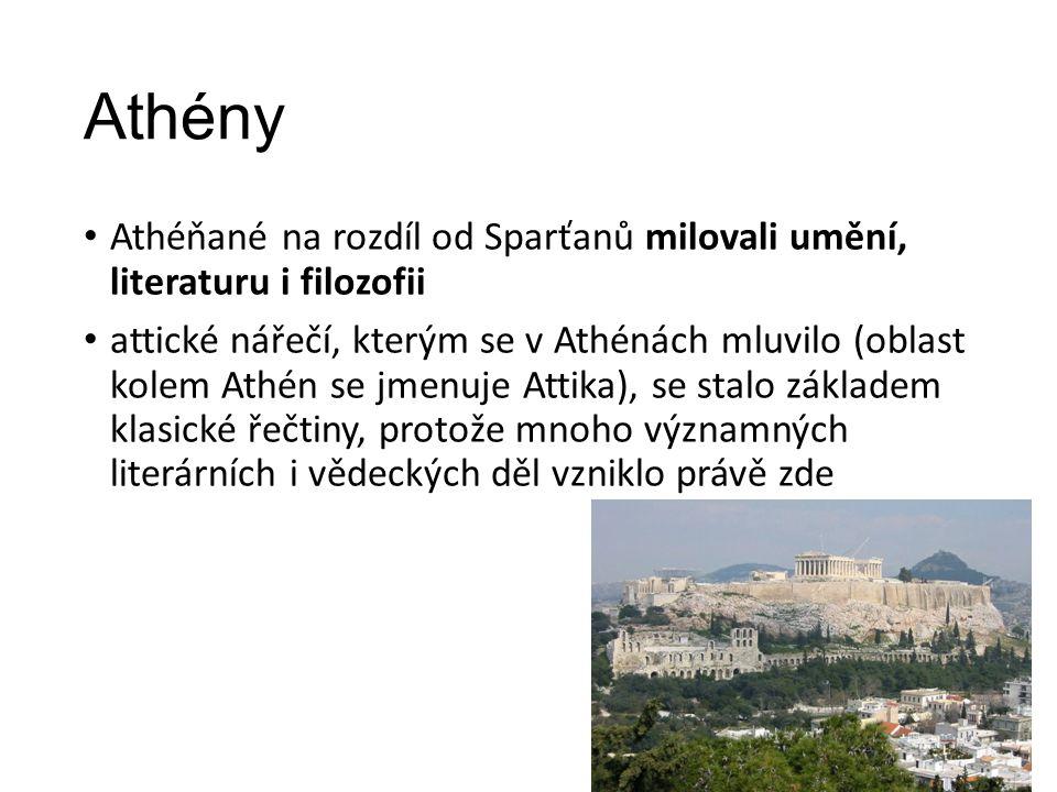 Athény Athéňané na rozdíl od Sparťanů milovali umění, literaturu i filozofii attické nářečí, kterým se v Athénách mluvilo (oblast kolem Athén se jmenuje Attika), se stalo základem klasické řečtiny, protože mnoho významných literárních i vědeckých děl vzniklo právě zde