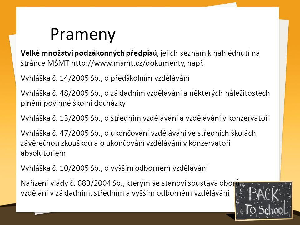 Prameny Velké množství podzákonných předpisů, jejich seznam k nahlédnutí na stránce MŠMT http://www.msmt.cz/dokumenty, např. Vyhláška č. 14/2005 Sb.,