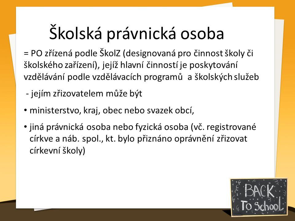 Školská právnická osoba = PO zřízená podle ŠkolZ (designovaná pro činnost školy či školského zařízení), jejíž hlavní činností je poskytování vzděláván