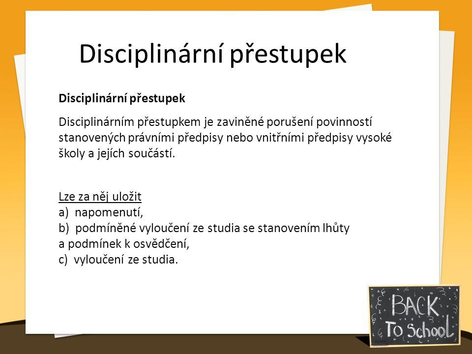 Disciplinární přestupek Disciplinárním přestupkem je zaviněné porušení povinností stanovených právními předpisy nebo vnitřními předpisy vysoké školy a jejích součástí.