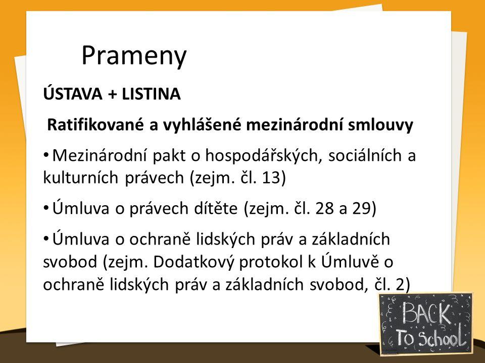 Prameny ÚSTAVA + LISTINA Ratifikované a vyhlášené mezinárodní smlouvy Mezinárodní pakt o hospodářských, sociálních a kulturních právech (zejm. čl. 13)
