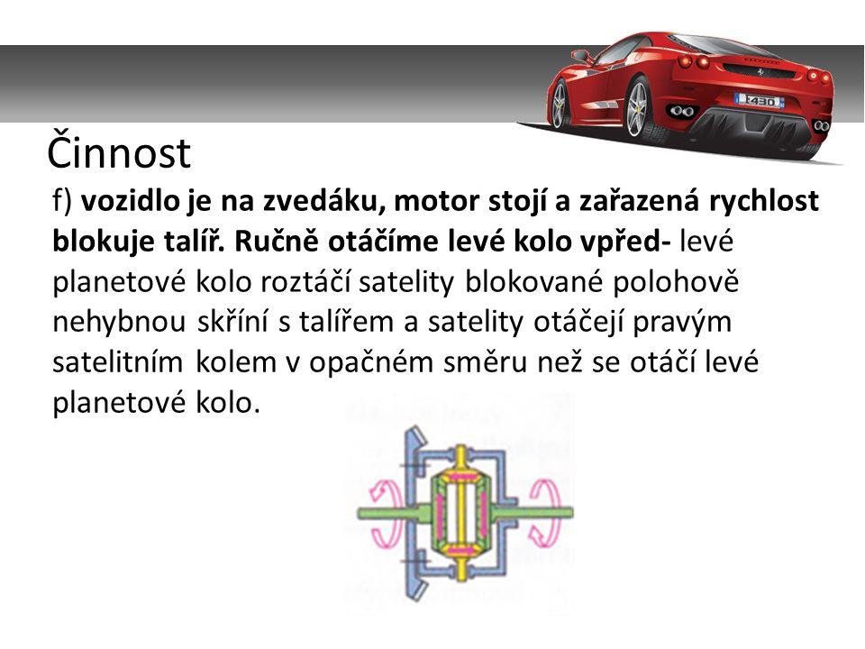 f) vozidlo je na zvedáku, motor stojí a zařazená rychlost blokuje talíř.