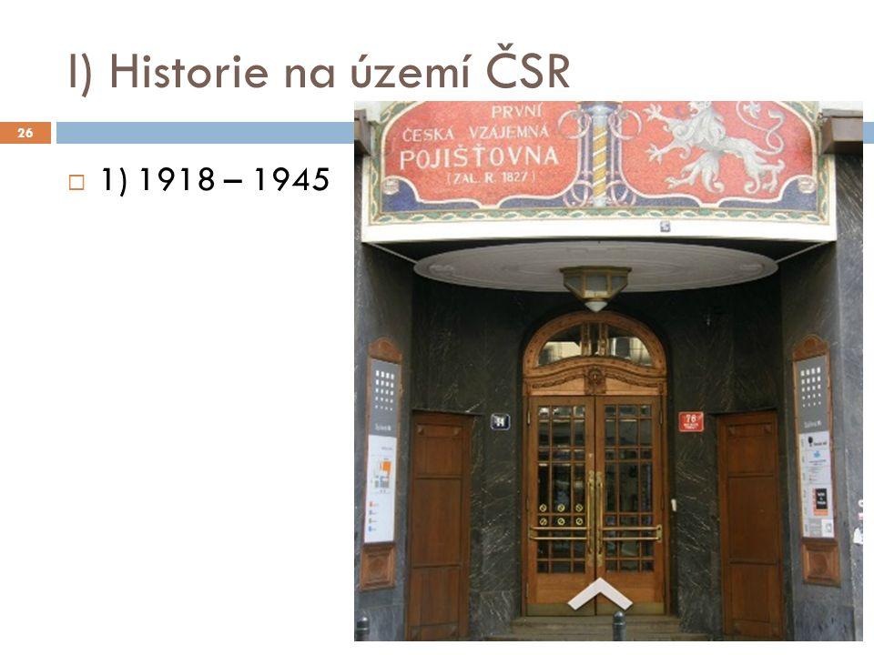 I) Historie na území ČSR 26  1) 1918 – 1945