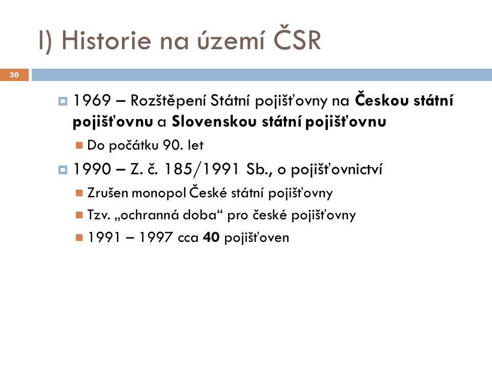 I) Historie na území ČSR  1969 – Rozštěpení Státní pojišťovny na Českou státní pojišťovnu a Slovenskou státní pojišťovnu Do počátku 90. let  1990 –