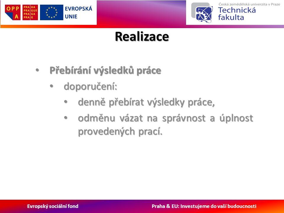 Evropský sociální fond Praha & EU: Investujeme do vaší budoucnosti Realizace Přebírání výsledků práce Přebírání výsledků práce doporučení: doporučení: denně přebírat výsledky práce, denně přebírat výsledky práce, odměnu vázat na správnost a úplnost provedených prací.
