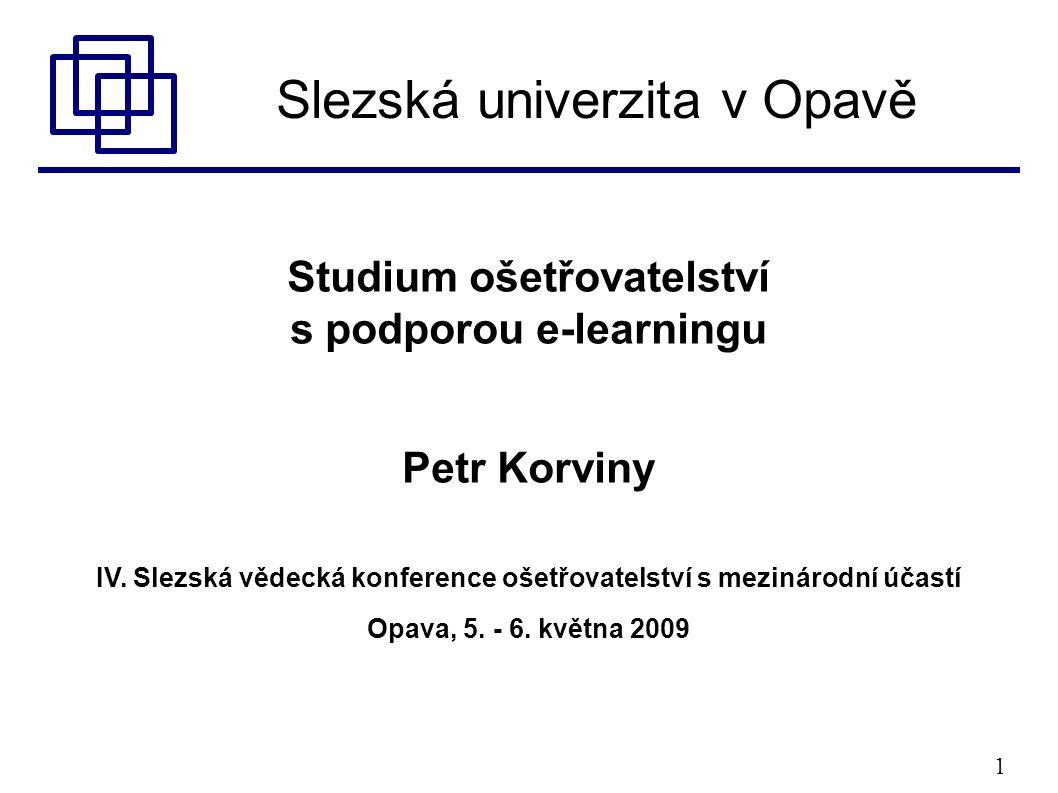 1 Slezská univerzita v Opavě Studium ošetřovatelství s podporou e-learningu Petr Korviny IV.