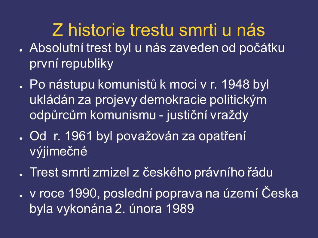 Z historie trestu smrti u nás ● Absolutní trest byl u nás zaveden od počátku první republiky ● Po nástupu komunistů k moci v r.
