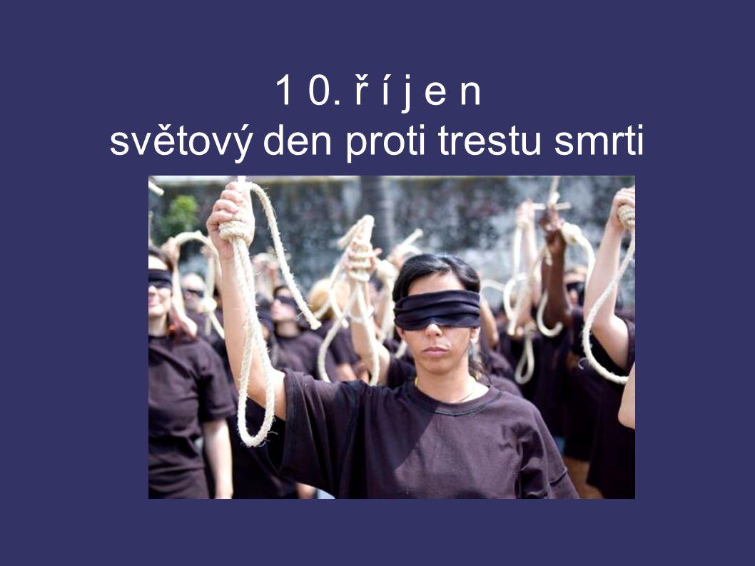 1 0. ř í j e n světový den proti trestu smrti