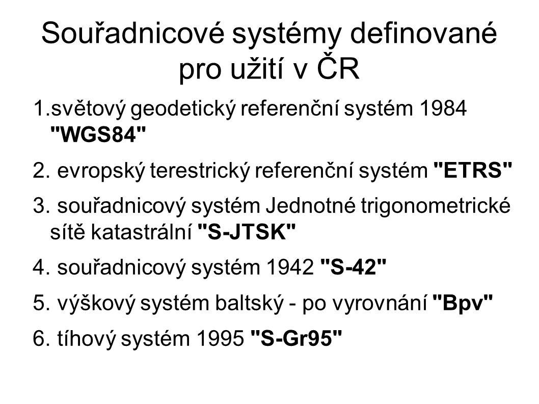 Souřadnicové systémy definované pro užití v ČR 1.světový geodetický referenční systém 1984 WGS84 2.