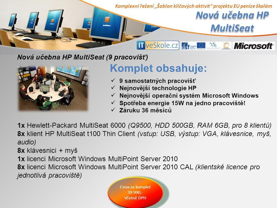 """Komplexní řešení """"Šablon klíčových aktivit projektu EU peníze školám Nová učebna HP MultiSeat Nová učebna HP MultiSeat (9 pracovišť) 9 samostatných pracovišť Nejnovější technologie HP Nejnovější operační systém Microsoft Windows Spotřeba energie 15W na jedno pracoviště."""