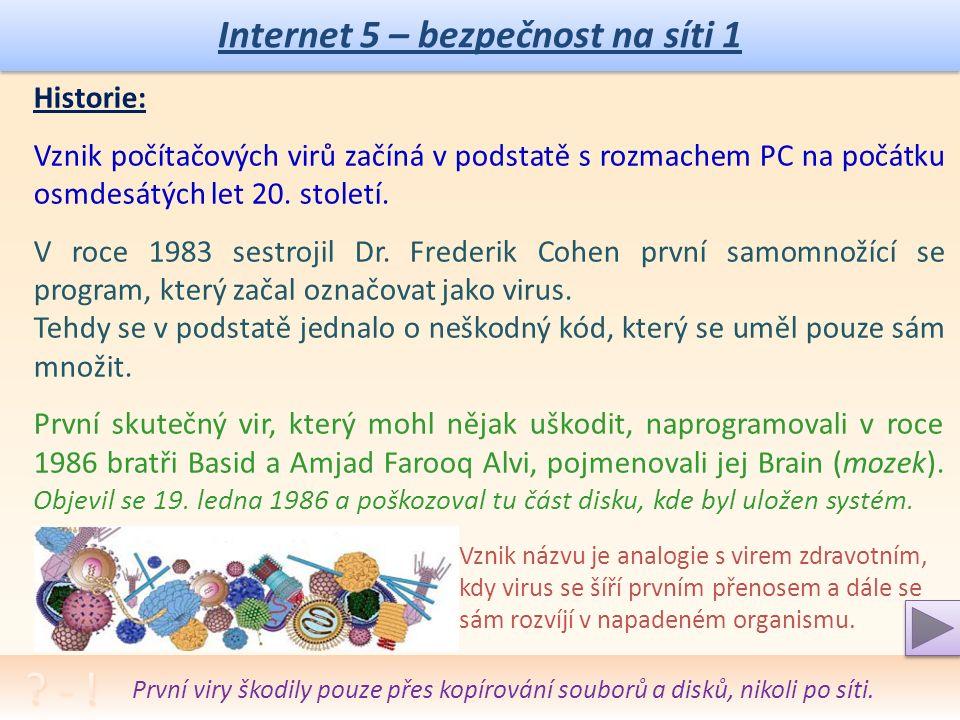 Internet 5 – bezpečnost na síti 1 Internet je otevřenou a veřejnou, tedy nepříliš bezpečnou sítí.