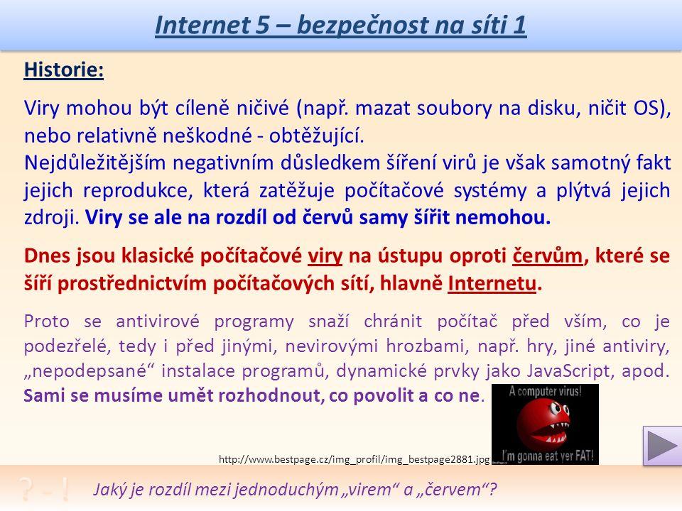 http://www.bestpage.cz/img_profil/img_bestpage2885.jpg Internet 5 – bezpečnost na síti 1 Historie: Jako virus se v oblasti počítačové bezpečnosti označuje program, který se dokáže sám šířit bez vědomí uživatele.