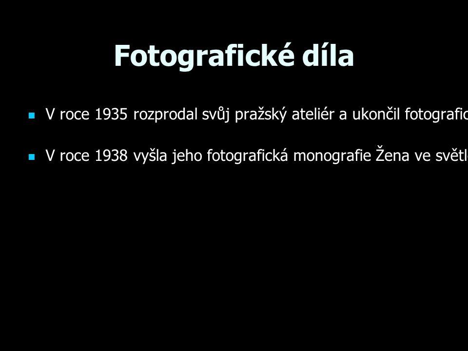 Fotografické díla V roce 1935 rozprodal svůj pražský ateliér a ukončil fotografickou tvorbu.