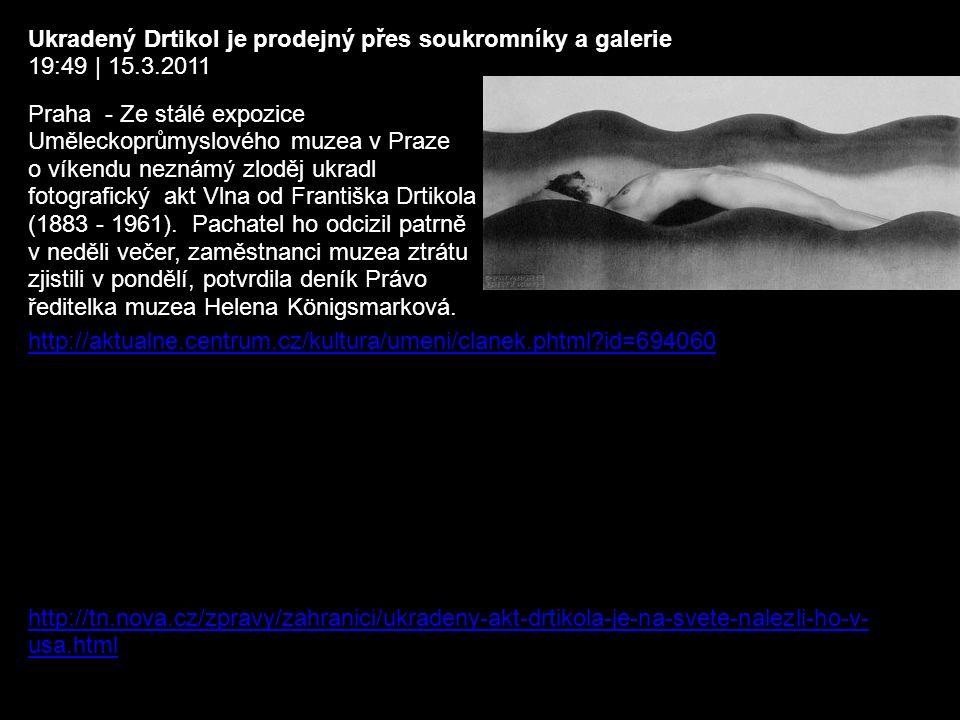 Ukradený Drtikol je prodejný přes soukromníky a galerie 19:49 | 15.3.2011 http://aktualne.centrum.cz/kultura/umeni/clanek.phtml id=694060 Praha - Ze stálé expozice Uměleckoprůmyslového muzea v Praze o víkendu neznámý zloděj ukradl fotografický akt Vlna od Františka Drtikola (1883 - 1961).