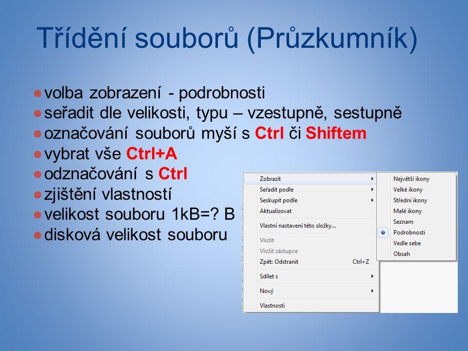 Třídění souborů (Průzkumník) ●volba zobrazení - podrobnosti ●seřadit dle velikosti, typu – vzestupně, sestupně ●označování souborů myší s Ctrl či Shif