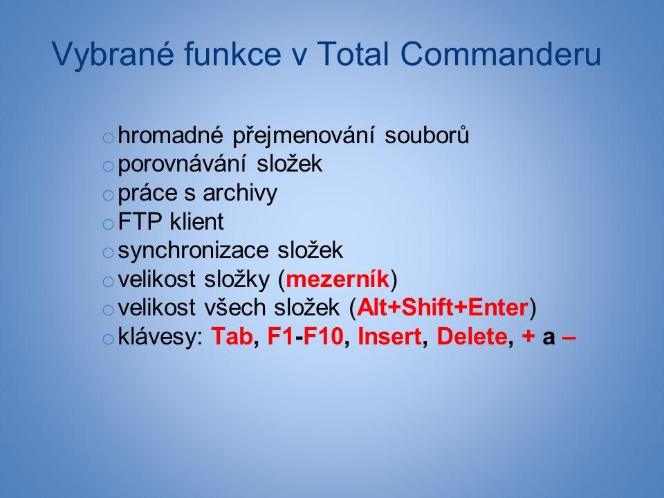 Vybrané funkce v Total Commanderu o hromadné přejmenování souborů o porovnávání složek o práce s archivy o FTP klient o synchronizace složek o velikost složky (mezerník) o velikost všech složek (Alt+Shift+Enter) o klávesy: Tab, F1-F10, Insert, Delete, + a –