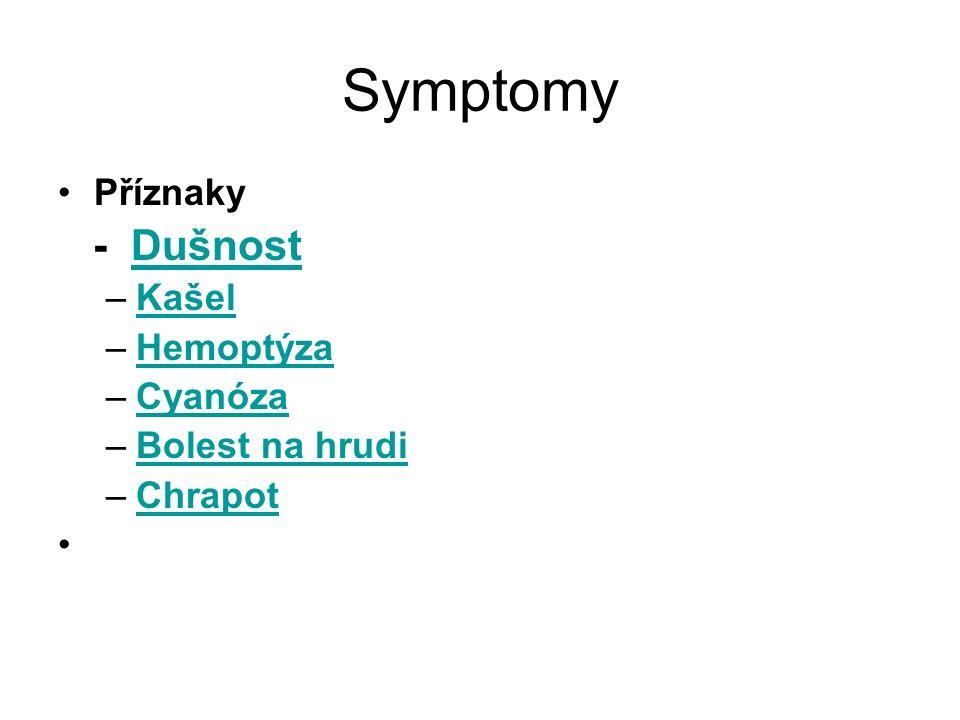 Symptomy Příznaky - DušnostDušnost –KašelKašel –HemoptýzaHemoptýza –CyanózaCyanóza –Bolest na hrudiBolest na hrudi –ChrapotChrapot