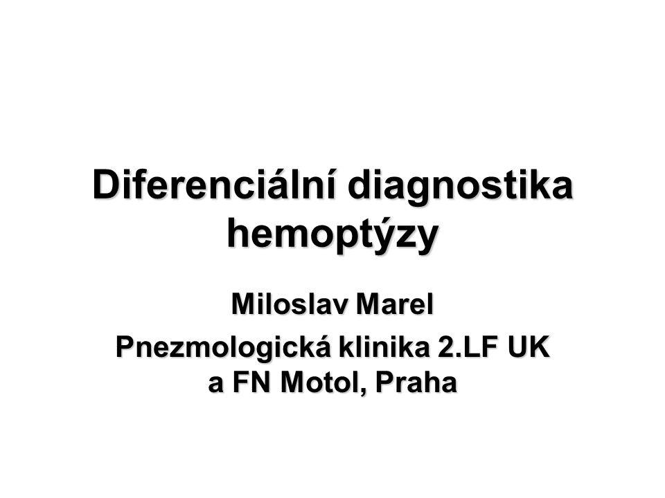 Diferenciální diagnostika hemoptýzy Miloslav Marel Pnezmologická klinika 2.LF UK a FN Motol, Praha