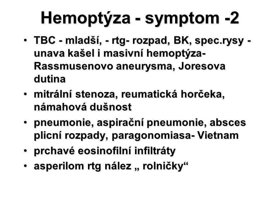 Hemoptýza - symptom -2 TBC - mladší, - rtg- rozpad, BK, spec.rysy - unava kašel i masivní hemoptýza- Rassmusenovo aneurysma, Joresova dutinaTBC - mlad
