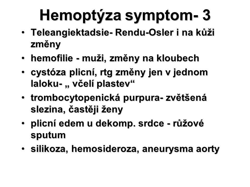 Hemoptýza symptom- 3 Teleangiektadsie- Rendu-Osler i na kůži změnyTeleangiektadsie- Rendu-Osler i na kůži změny hemofilie - muži, změny na kloubechhem