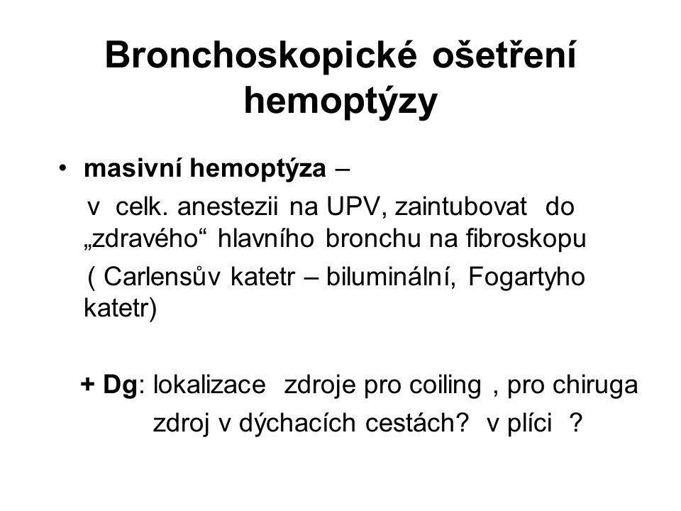 """Bronchoskopické ošetření hemoptýzy masivní hemoptýza – v celk. anestezii na UPV, zaintubovat do """"zdravého"""" hlavního bronchu na fibroskopu ( Carlensův"""