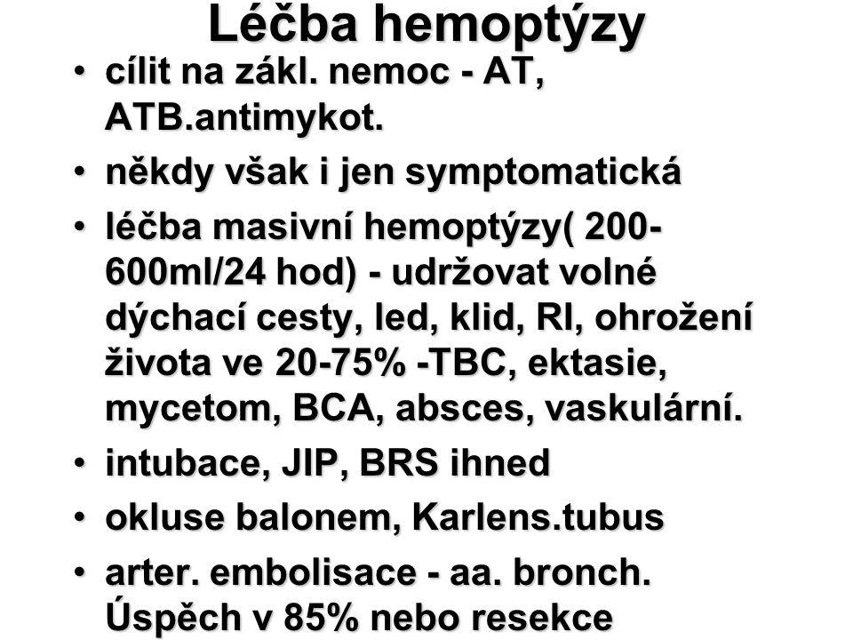 Léčba hemoptýzy cílit na zákl. nemoc - AT, ATB.antimykot.cílit na zákl. nemoc - AT, ATB.antimykot. někdy však i jen symptomatickáněkdy však i jen symp