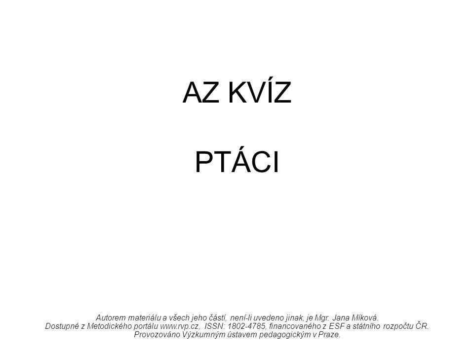 AZ KVÍZ PTÁCI Autorem materiálu a všech jeho částí, není-li uvedeno jinak, je Mgr. Jana Míková. Dostupné z Metodického portálu www.rvp.cz, ISSN: 1802-