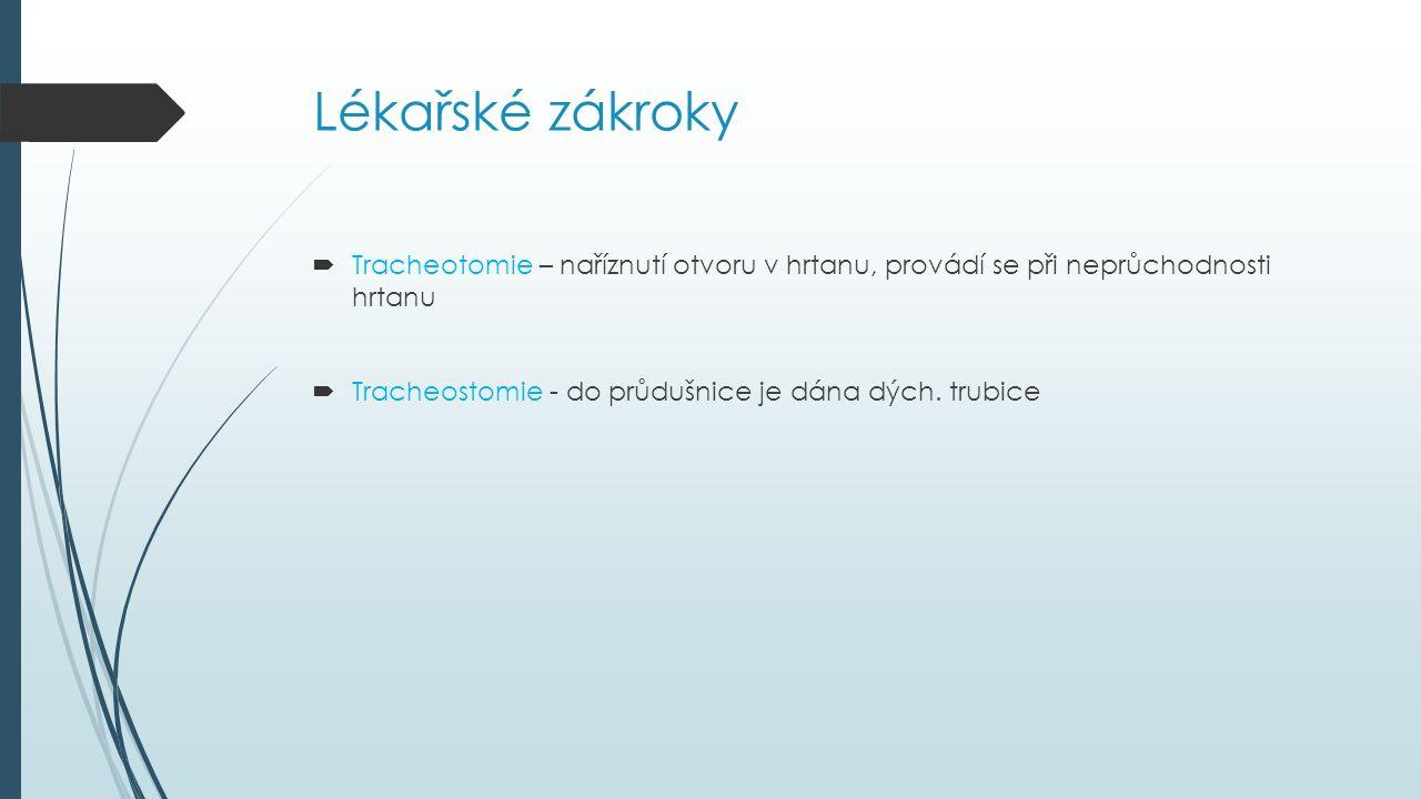 Lékařské zákroky  Tracheotomie – naříznutí otvoru v hrtanu, provádí se při neprůchodnosti hrtanu  Tracheostomie - do průdušnice je dána dých. trubic