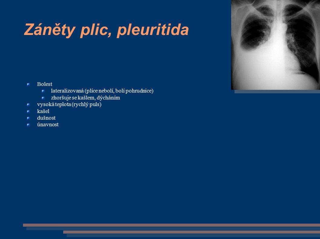 Záněty plic, pleuritida Bolest lateralizovaná (plíce nebolí, bolí pohrudnice) zhoršuje se kašlem, dýcháním vysoká teplota (rychlý puls) kašel dušnost únavnost