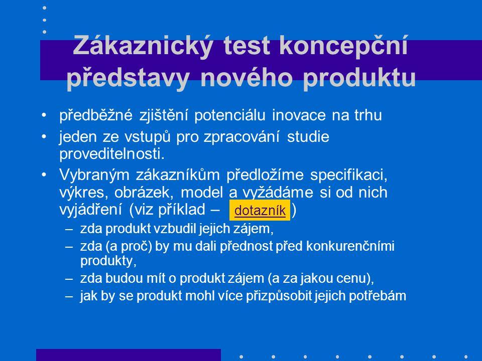 Zákaznický test koncepční představy nového produktu předběžné zjištění potenciálu inovace na trhu jeden ze vstupů pro zpracování studie proveditelnost
