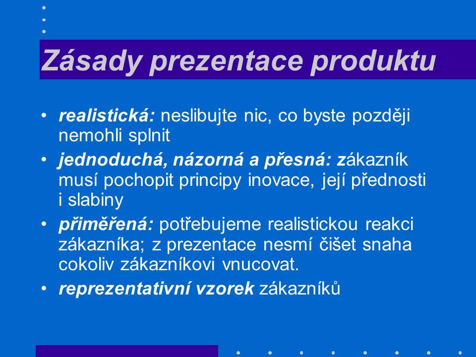 Zásady prezentace produktu realistická: neslibujte nic, co byste později nemohli splnit jednoduchá, názorná a přesná: zákazník musí pochopit principy