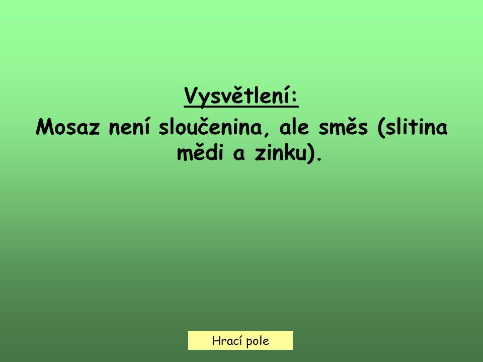 Hrací pole Vysvětlení: Mosaz není sloučenina, ale směs (slitina mědi a zinku).
