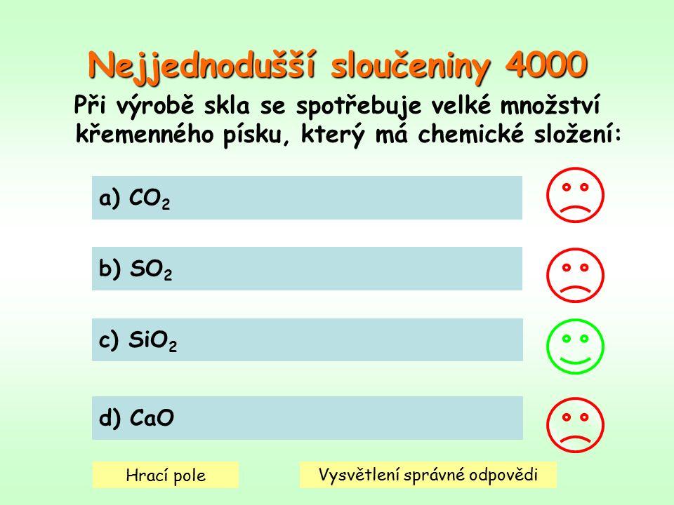 Nejjednodušší sloučeniny 4000 Při výrobě skla se spotřebuje velké množství křemenného písku, který má chemické složení: a) CO 2 b) SO 2 c) SiO 2 d) CaO Hrací pole Vysvětlení správné odpovědi