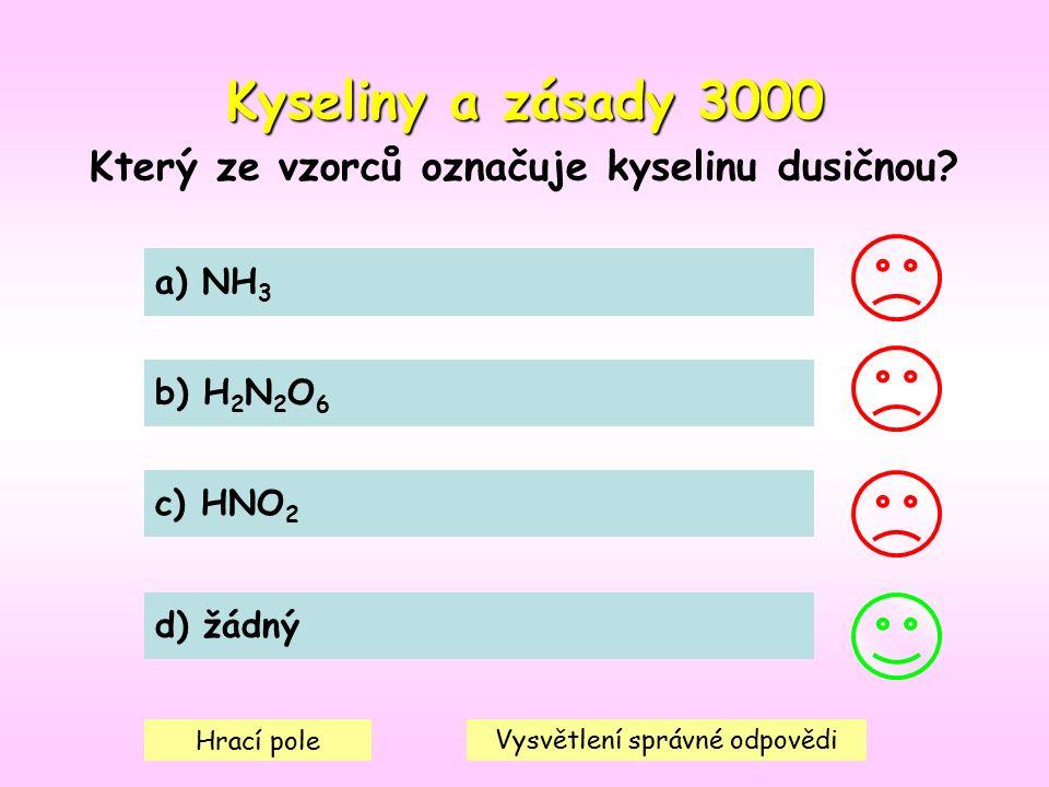 Kyseliny a zásady 3000 Který ze vzorců označuje kyselinu dusičnou.