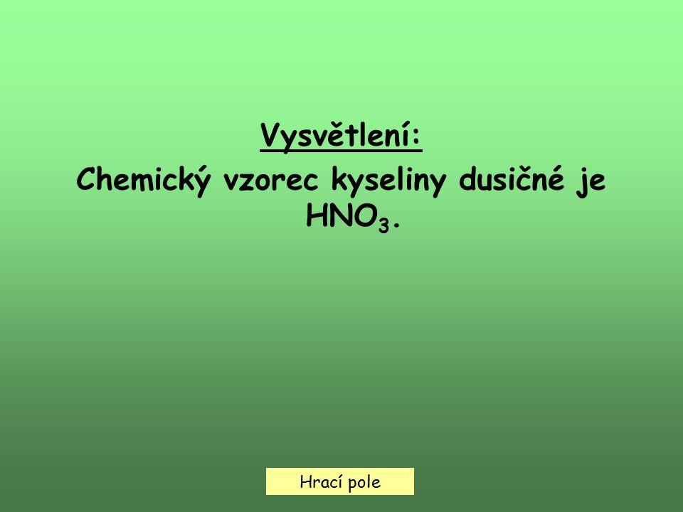 Hrací pole Vysvětlení: Chemický vzorec kyseliny dusičné je HNO 3.