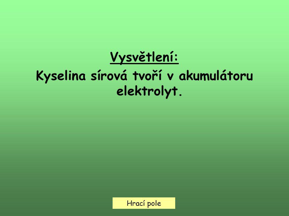 Hrací pole Vysvětlení: Kyselina sírová tvoří v akumulátoru elektrolyt.