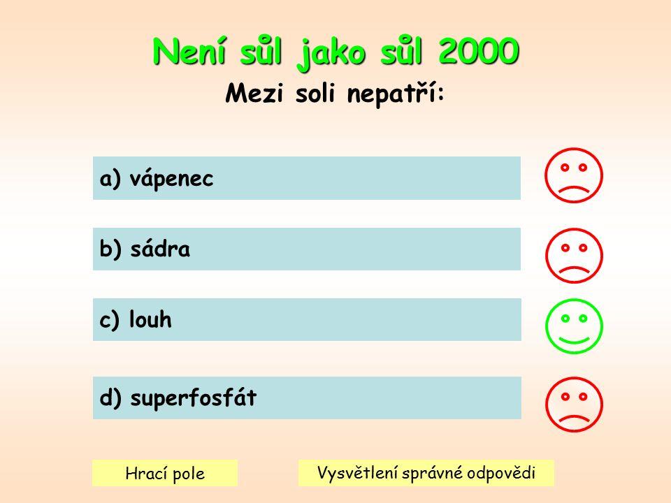 Není sůl jako sůl 2000 Mezi soli nepatří: a) vápenec b) sádra c) louh d) superfosfát Hrací pole Vysvětlení správné odpovědi