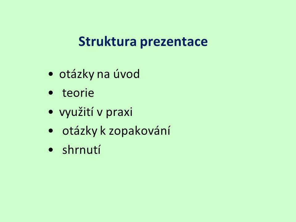Struktura prezentace otázky na úvod teorie využití v praxi otázky k zopakování shrnutí