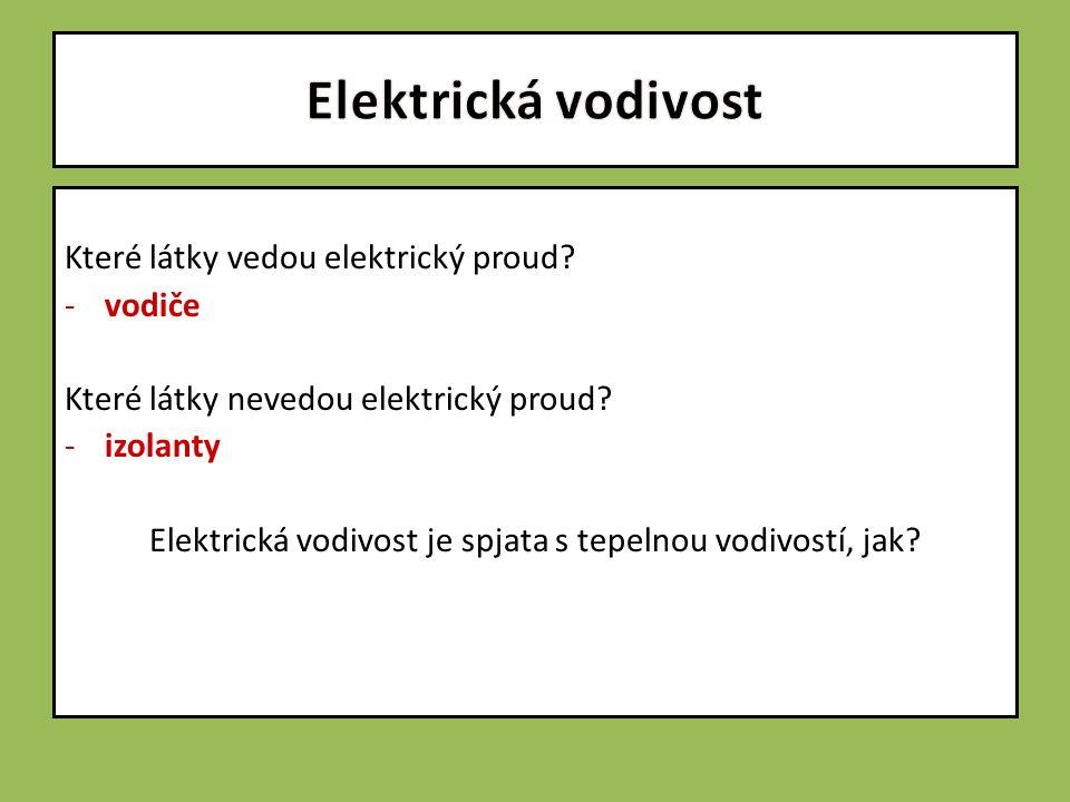 Které látky vedou elektrický proud? -vodiče Které látky nevedou elektrický proud? -izolanty Elektrická vodivost je spjata s tepelnou vodivostí, jak?