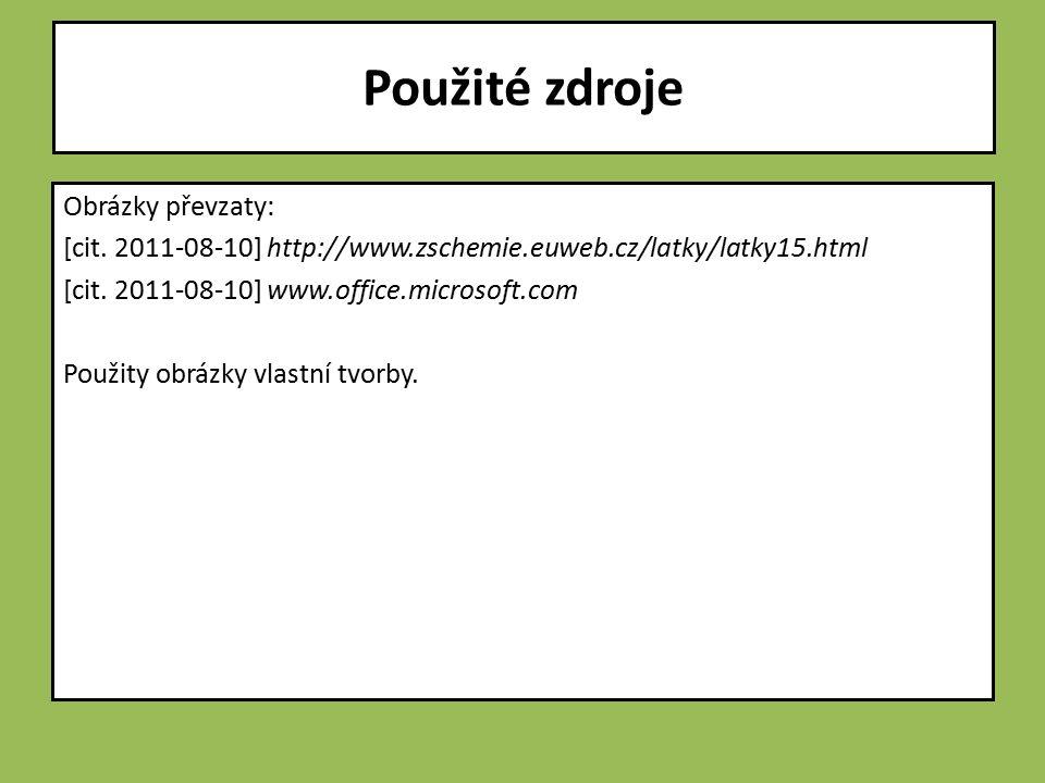 Obrázky převzaty: [cit. 2011-08-10] http://www.zschemie.euweb.cz/latky/latky15.html [cit. 2011-08-10] www.office.microsoft.com Použity obrázky vlastní