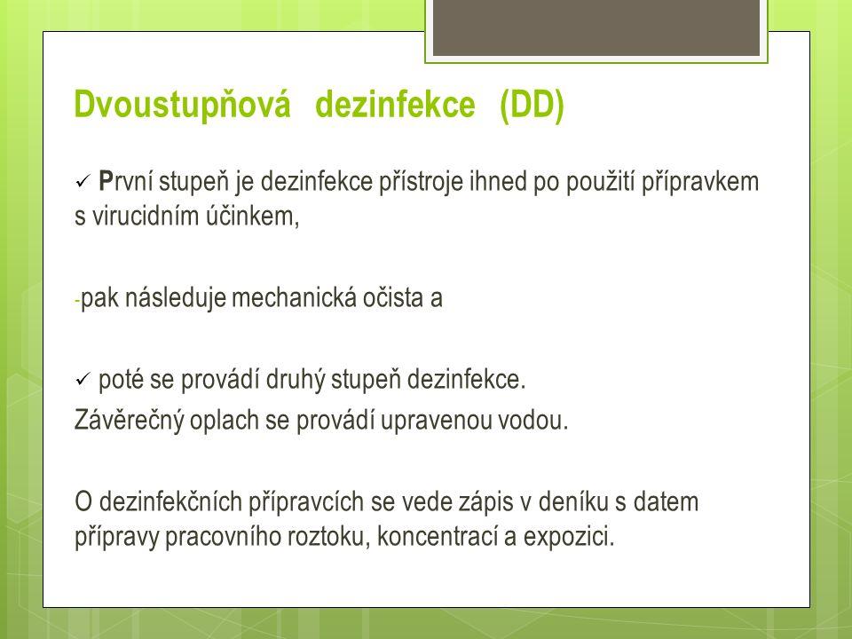 Dvoustupňová dezinfekce (DD) P rvní stupeň je dezinfekce přístroje ihned po použití přípravkem s virucidním účinkem, - pak následuje mechanická očista a poté se provádí druhý stupeň dezinfekce.