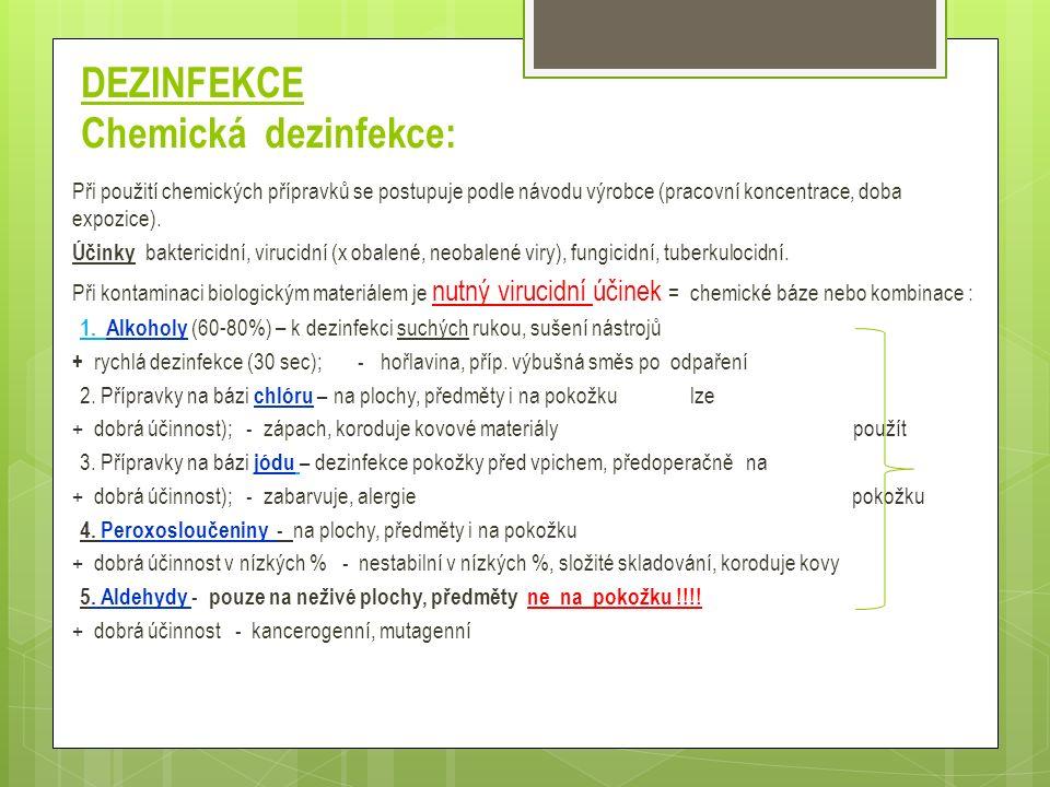 DEZINFEKCE Chemická dezinfekce: Při použití chemických přípravků se postupuje podle návodu výrobce (pracovní koncentrace, doba expozice). Účinky bakte