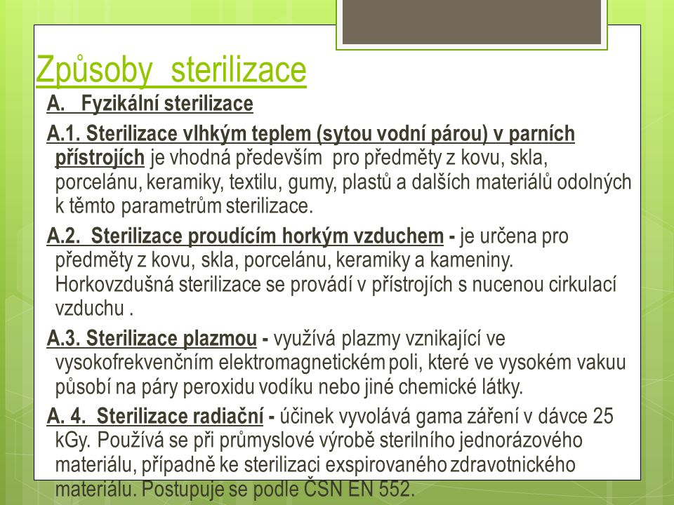 Způsoby sterilizace A. Fyzikální sterilizace A.1. Sterilizace vlhkým teplem (sytou vodní párou) v parních přístrojích je vhodná především pro předměty