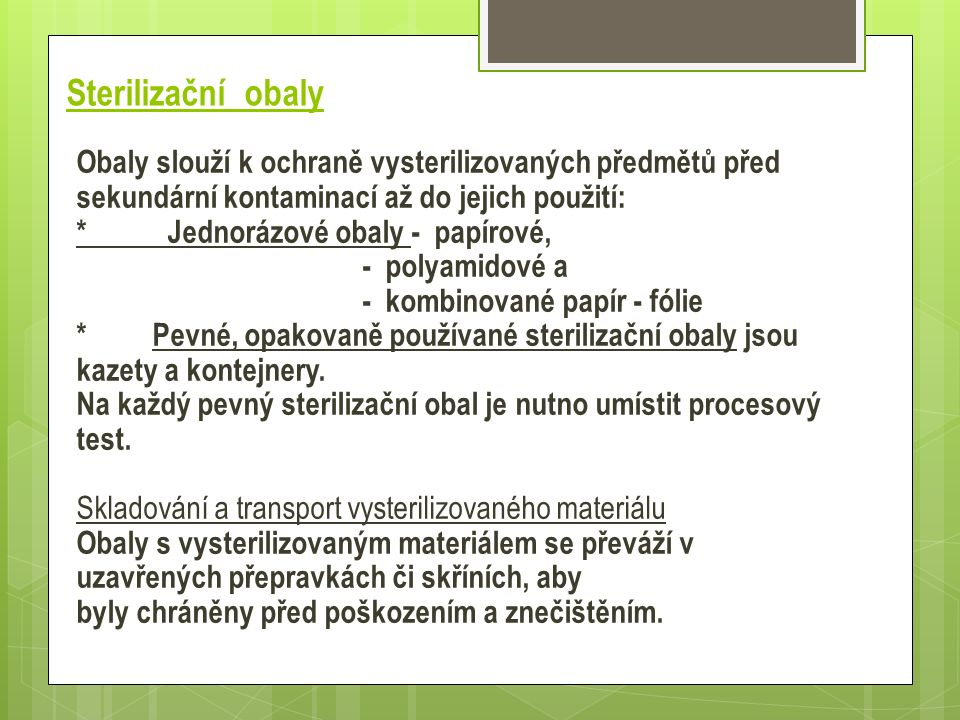 Sterilizační obaly Obaly slouží k ochraně vysterilizovaných předmětů před sekundární kontaminací až do jejich použití: * Jednorázové obaly - papírové,