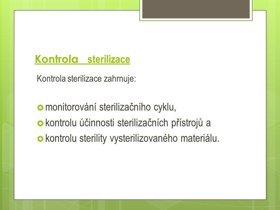 Kontrola sterilizace Kontrola sterilizace zahrnuje:  monitorování sterilizačního cyklu,  kontrolu účinnosti sterilizačních přístrojů a  kontrolu st
