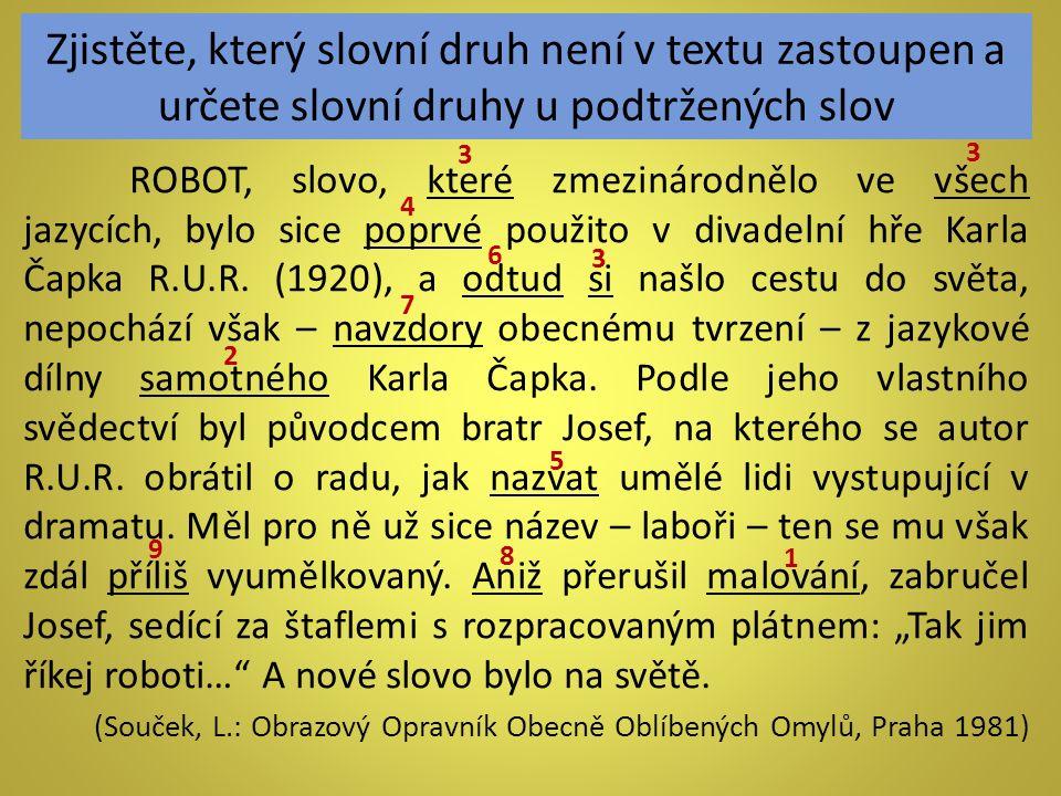 Zjistěte, který slovní druh není v textu zastoupen a určete slovní druhy u podtržených slov ROBOT, slovo, které zmezinárodnělo ve všech jazycích, bylo sice poprvé použito v divadelní hře Karla Čapka R.U.R.